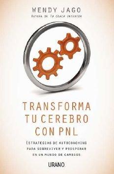 Transforma tu cerebro con PNL: Estrategias de autocoaching para sobrevivir y prosperar en un mundo de cambios (Programación Neurolingüística)