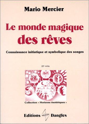Le Monde magique des rêves : Connaissance initiatique et symbolique des songes par Mario Mercier