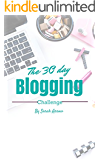 Zero to Blogger in 30 Days!: Start a blog and then join the 30 day blogging challenge to get results (Blogging book 1)