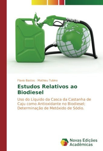 Estudos Relativos ao Biodiesel: Uso do Líquido da Casca da Castanha de Caju como Antioxidante no Biodiesel; Determinação de Metóxido de Sódio.