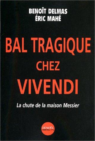 Bal tragique chez Vivendi : La Chute de la maison Messier par Benoît Delmas