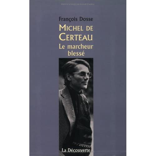 Michel de Certeau. Le marcheur blessé