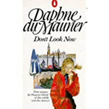Don't Look Now And Other Stories: Don't Look Now; Not After Midnight; A Border-Line Case; The Way Of The Cros: Not After Midnight; A Border-Line Case; The Way of the Cross; The Breakthrough