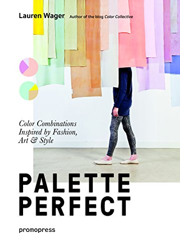 Palette Perfect. Color Combinations Inspired by Fashion, Art & Style por Lauren Wager