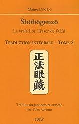 Shôbôgenzô, la vraie Loi, Trésor de l'Oeil : Traduction intégrale Tome 2