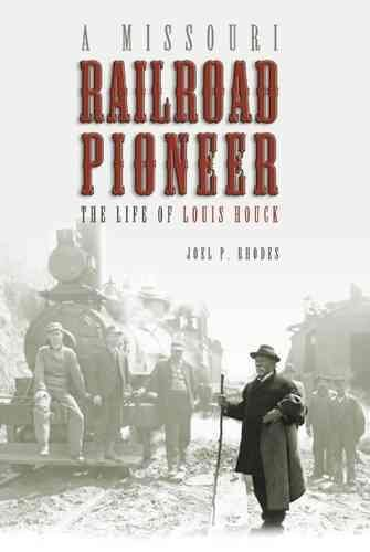 [(A Missouri Railroad Pioneer : The Life of Louis Houck)] [By (author) Joel P. Rhodes] published on (July, 2008)