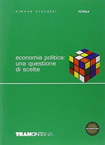 Economia politica: una questione di scelte. per gli Ist. tecnici commerciali