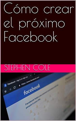 Couverture du livre Cómo crear el próximo Facebook