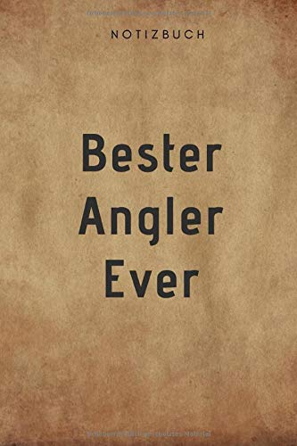 Bester Angler Ever Notizbuch: 108 Seiten liniert (6x9 /15.24 x 22.86 cm) Geschenk an einen besondern Menschen -