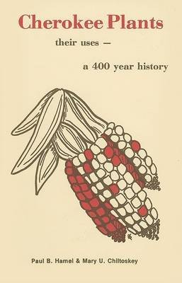 [(Cherokee Plants : Their Uses--A 400 Year History)] [By (author) Paul B Hamel ] published on (December, 2002)
