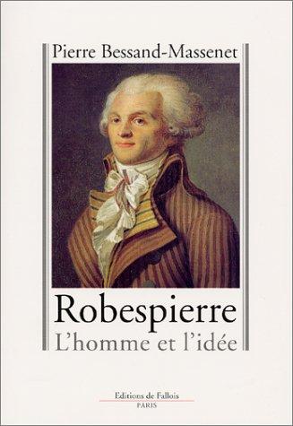 Robespierre : L'homme et l'idée par Pierre Bessand-Massenet