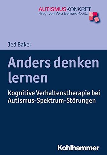 Anders denken lernen: Kognitive Verhaltenstherapie bei Autismus-Spektrum-Störungen (Autismus Konkret / Verstehen, Lernen und Therapie)