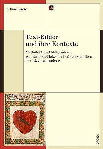 Text-Bilder und ihre Kontexte: Medialität und Materialität von Einblatt-Holz- und -Metallschnitten des 15. Jahrhunderts (Medienwandel - Medienwechsel - Medienwissen)