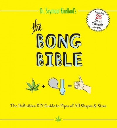 (The Bong Bible: The Definitive DIY Guide to Pipes of All Shapes & Sizes) By Kindbud, Seymour (Author) Paperback on 26-Jul-2011