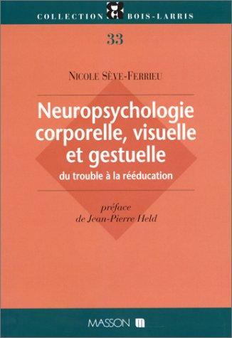 Neuropsychologie corporelle, visuelle et gestuelle : Du trouble à la rééducation