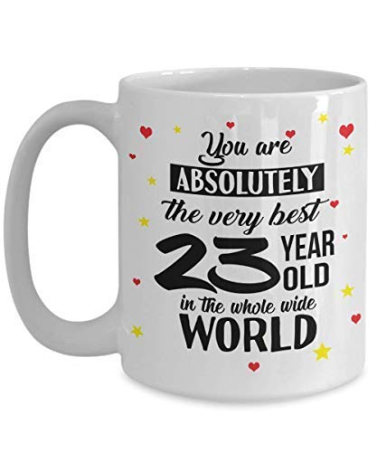 You'Re Absolutely - 23 Year Old Happy Birthday - 23Rd Birthday Coffee Mugs 11 Oz Novelty Gifts (Happy 23rd Birthday)