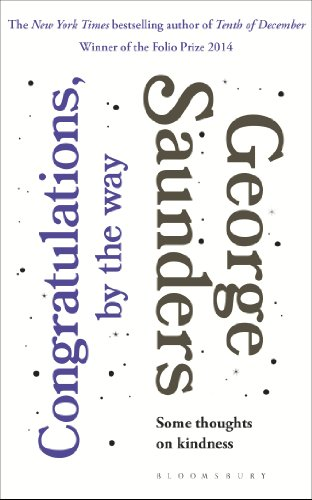 Congratulations, by the way: Some Thoughts on Kindness por George Saunders