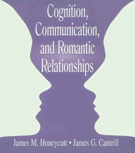 Cognition, Communication, and Romantic Relationships (LEA's Series on Personal Relationships)