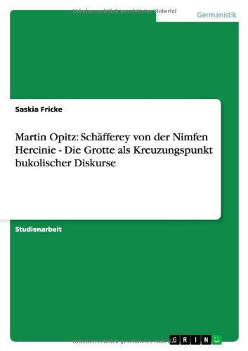 Martin Opitz: Schäfferey von der Nimfen Hercinie - Die Grotte als Kreuzungspunkt bukolischer Diskurse