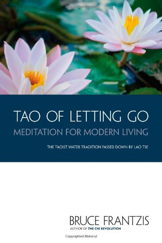 Tao of Letting Go: Meditation for Modern Living