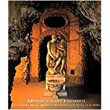 Artifici D'Acque E Giardini: LA Cultura Delle Grotte E Dei Ninfei in Italia E in Europa