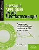 Physique appliquée en BTS Électrotechnique - Cours complet, exercices d'application, exercices de synthèse avec corrections