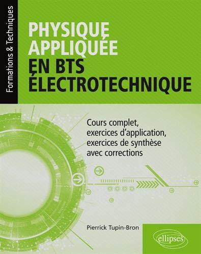 Physique appliquée en BTS Électrotechnique - Cours complet, exercices d'application, exercices de synthèse avec corrections par Tupin-Bron Pierrick