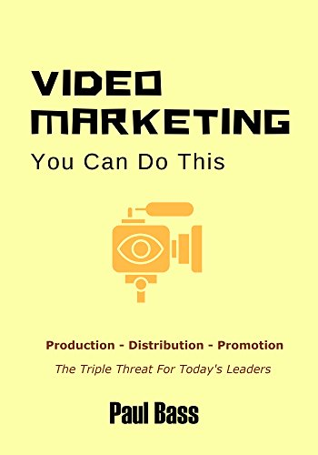 Video Marketing - You Can Do This: Production, Distribution, and Promotion - The Triple Threat For Today's Leaders (English Edition)
