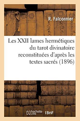Les XXII lames hermétiques du tarot divinatoire reconstituées d'après les textes sacrés (1896) par R. Falconnier