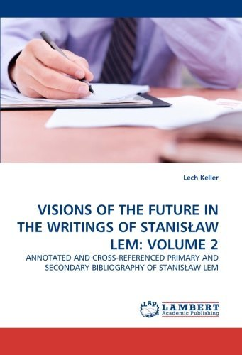 VISIONS OF THE FUTURE IN THE WRITINGS OF STANIS??AW LEM: VOLUME 2: ANNOTATED AND CROSS-REFERENCED PRIMARY AND SECONDARY BIBLIOGRAPHY OF STANIS??AW LEM by Lech Keller (2010-06-10)