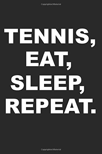 Tennis: Funny Notebook Journal | Eat, Sleep, Reapeat | For Tennis Players, Coaches And Everybody Who Loves Playing Tennis (6x9 inch | lined paper | Soft Cover | 100 Pages) -