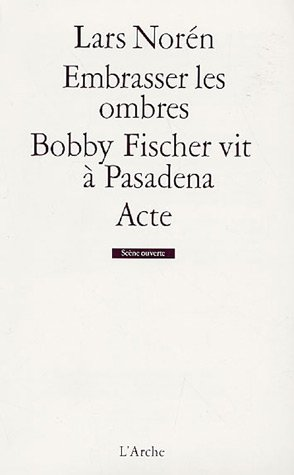 Embrasser les ombres ; Bobby Fischer vit à Pasadena ; Acte par Lars Norén