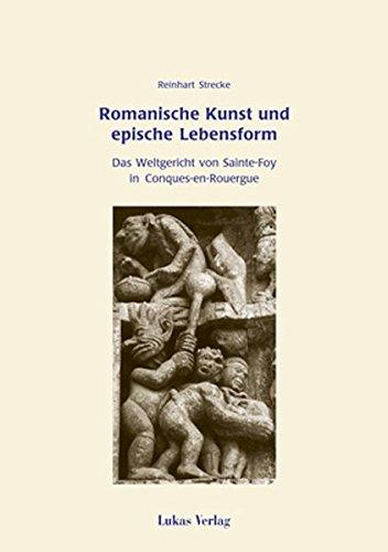 Romanische Kunst und epische Lebensform: Das Weltgericht von Saint-Foy in Conques-en-Rouergue