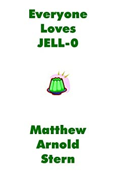 Everyone Loves JELL-O (English Edition) de [Stern, Matthew Arnold]