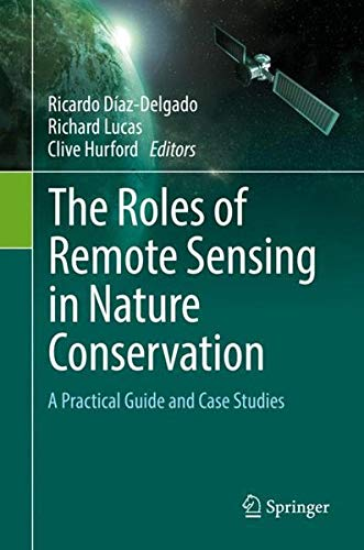 The Roles of Remote Sensing in Nature Conservation: A Practical Guide and Case Studies