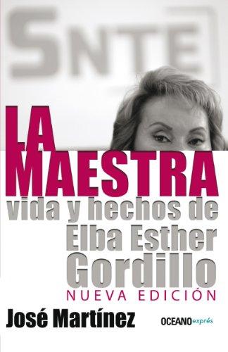 La maestra: Vida y hechos de Elba Esther Gordillo (Nueva edición) (Biografía)
