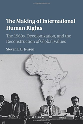 the-making-of-international-human-rights-the-1960s-decolonization-and-the-reconstruction-of-global-v