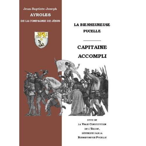La Bienheureuse Pucelle, Capitaine Accompli &  : La Vraie Constitution De L'Eglise, Defendue Par La Bienheureuse Pucelle.