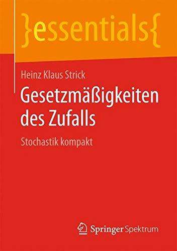 Gesetzmäßigkeiten des Zufalls: Stochastik kompakt (essentials)