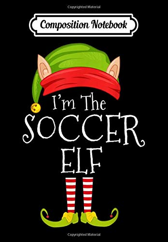 Composition Notebook: Christmas Family Matching Costume I'm The Soccer Elf Xmas, Journal 6 x 9, 100 Page Blank Lined Paperback Journal/Notebook