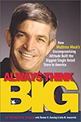 Always Think Big: How Mattress Mac's Uncompromising Attitude Built the Biggest Single Retail Store in America