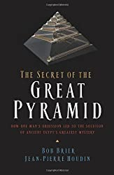 The Secret of the Great Pyramid: How One Man's Obsession Led to the Solution of Ancient Egypt's Greatest Mystery by Bob Brier (2008-10-14)
