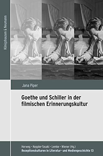 Goethe und Schiller in der filmischen Erinnerungskultur (Rezeptionskulturen in Literatur- und Mediengeschichte)