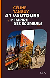 41 Vautours - Tome 3 : L'Empire des écureuils par Céline Tanguy