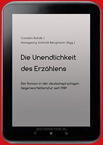 Die Unendlichkeit des Erzählens: Der Roman in der deutschsprachigen Gegenwartsliteratur seit 1989