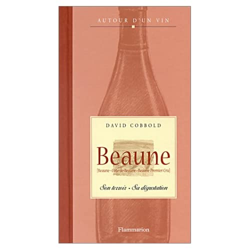 Beaune : Son terroir - Sa dégustation