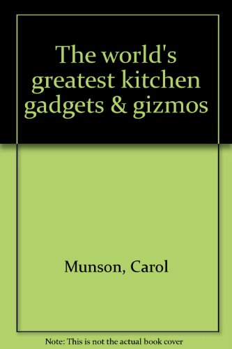 The world's greatest kitchen gadgets & gizmos