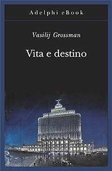 Vita e destino (Gli Adelphi Vol. 430) di [Grossman, Vasilij]