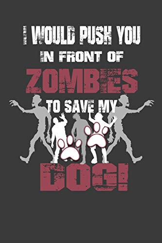 I Would Push You In Front Of Zombies To Save My Dog: Wide Ruled