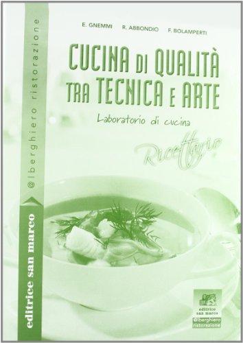 Cucina di qualit. Tra tecnica e arte. Laboratorio di cucina. Con ricettario. Con espansione online. Per gli Ist. professionali. Con CD-ROM